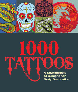 1000 Tattoos: A Sourcebook of Designs for Body Decoration - ISBN: 9781780974996