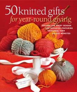 50 Knitted Gifts for Year-Round Giving: Designs for Every Season and Occasion Featuring Universal Yarn Deluxe Worsted - ISBN: 9781936096565