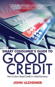 The Smart Consumer's Guide to Good Credit: How to Earn Good Credit in a Bad Economy - ISBN: 9781581159042