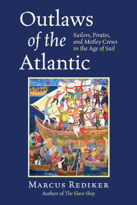 Outlaws of the Atlantic: Sailors, Pirates, and Motley Crews in the Age of Sail - ISBN: 9780807034101