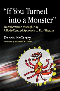 """""""If You Turned into a Monster"""": Transformation through Play: A Body-Centred Approach to Play Therapy - ISBN: 9781843105299"""