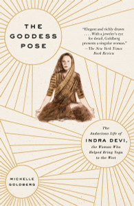 The Goddess Pose: The Audacious Life of Indra Devi, the Woman Who Helped Bring Yoga to the West - ISBN: 9780307477446
