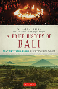 A Brief History Of Bali: Piracy, Slavery, Opium and Guns: The Story of a Pacific Paradise - ISBN: 9780804847315