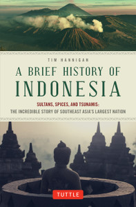 A Brief History of Indonesia: Sultans, Spices, and Tsunamis: The Incredible Story of Southeast Asia's Largest Nation - ISBN: 9780804844765
