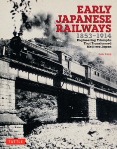 Early Japanese Railways 1853-1914: Engineering Triumphs That Transformed Meiji-era Japan - ISBN: 9784805312902