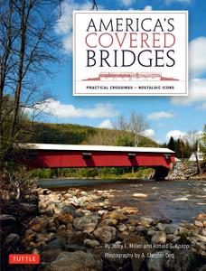 America's Covered Bridges: Practical Crossings - Nostalgic Icons - ISBN: 9780804842655