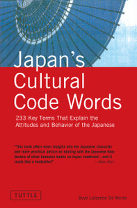 Japan's Cultural Code Words: 233 Key Terms That Explain the Attitudes and Behavior of the Japanese - ISBN: 9780804835749
