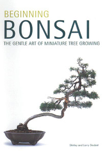 Beginning Bonsai: The Gentle Art of Miniature Tree Growing - ISBN: 9780804817295
