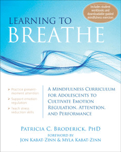 Learning to Breathe: A Mindfulness Curriculum for Adolescents to Cultivate Emotion Regulation, Attention, and Performance - ISBN: 9781608827831
