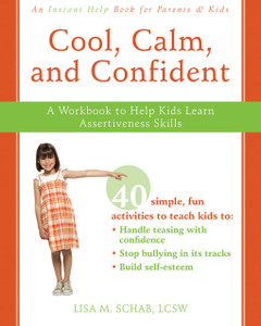 Cool, Calm, and Confident: A Workbook to Help Kids Learn Assertiveness Skills - ISBN: 9781572246300