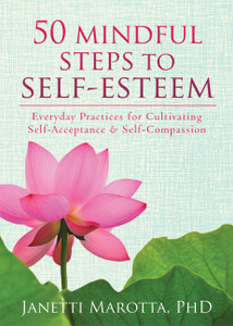 50 Mindful Steps to Self-Esteem: Everyday Practices for Cultivating Self-Acceptance and Self-Compassion - ISBN: 9781608827954