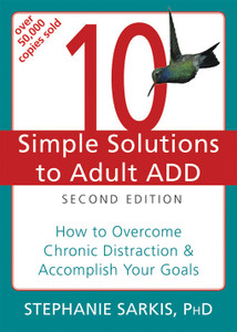 10 Simple Solutions to Adult ADD: How to Overcome Chronic Distraction and Accomplish Your Goals - ISBN: 9781608821846