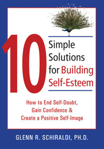 10 Simple Solutions for Building Self-Esteem: How to End Self-Doubt, Gain Confidence, & Create a Positive Self-Image - ISBN: 9781572244955