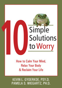 10 Simple Solutions to Worry: How to Calm Your Mind, Relax Your Body, and Reclaim Your Life - ISBN: 9781572244658