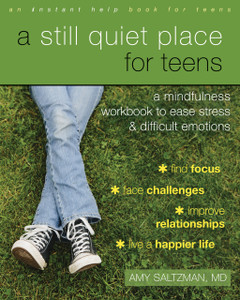 A Still Quiet Place for Teens: A Mindfulness Workbook to Ease Stress and Difficult Emotions - ISBN: 9781626253766