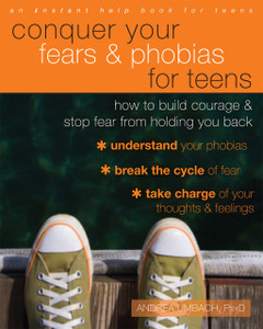 Conquer Your Fears and Phobias for Teens: How to Build Courage and Stop Fear from Holding You Back - ISBN: 9781626251458