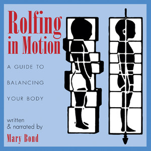 Rolfing in Motion: A Guide to Balancing Your Body - ISBN: 9781594770746