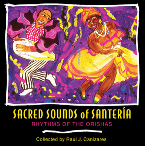 Sacred Sounds of Santería: Rhythms of the Orishas - ISBN: 9781594770029