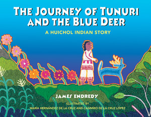 The Journey of Tunuri and the Blue Deer: A Huichol Indian Story - ISBN: 9781591430162