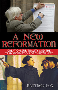 A New Reformation: Creation Spirituality and the Transformation of Christianity - ISBN: 9781594771231