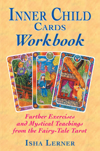 Inner Child Cards Workbook: Further Exercises and Mystical Teachings from the Fairy-Tale Tarot - ISBN: 9781879181892