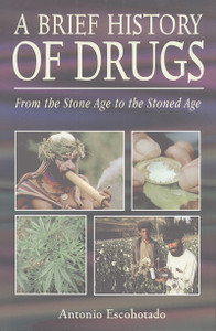 A Brief History of Drugs: From the Stone Age to the Stoned Age - ISBN: 9780892818266