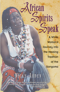African Spirits Speak: A White Woman's Journey into the Healing Tradition of the Sangoma - ISBN: 9780892817528