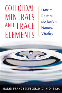 Colloidal Minerals and Trace Elements: How to Restore the Body's Natural Vitality - ISBN: 9781594770234
