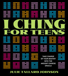 I Ching for Teens: Take Charge of Your Destiny with the Ancient Chinese Oracle - ISBN: 9780892818600