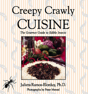 Creepy Crawly Cuisine: The Gourmet Guide to Edible Insects - ISBN: 9780892817474