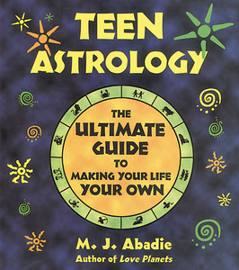 Teen Astrology: The Ultimate Guide to Making Your Life Your Own - ISBN: 9780892818235