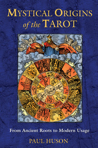 Mystical Origins of the Tarot: From Ancient Roots to Modern Usage - ISBN: 9780892811908
