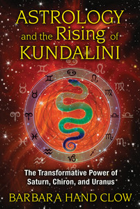 Astrology and the Rising of Kundalini: The Transformative Power of Saturn, Chiron, and Uranus - ISBN: 9781591431688