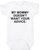 My Mommy doesn't want your advice baby onesie, rude baby onsie, mom doesn't care about your opinion, smartass mommy, offensive infant bodysuit