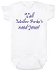 Y'all Mother Fucker's need Jesus baby onesie, southern humor, Yall need Jesus, white
