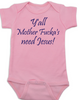 Y'all Mother Fucker's need Jesus baby onesie, pink, southern humor, Yall need Jesus, pink