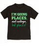 I'm going places toddler shirt, not going to college kid shirt, funny college toddler shirt, funny gift for cool kid, funny toddler birthday gift, you're going places, not college but places, black