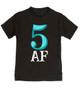 Toddler AF shirt, 5 AF, 5AF kid shirt, funny 5 year old shirt, custom birthday shirt, toddler birthday shirt, cool gift for 5 year old