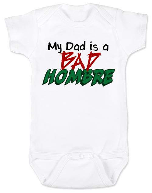 Bad Hombre Baby Onesie, my dad is a bad hombre, bad dude bad hombre, funny trump baby onesie, funny political baby onesie, bad hombre infant bodysuit