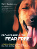 From Fearful To Fear Free: A Positive Program To Free Your Dog From Anxiety, Fears, and Phobias