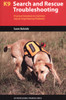 K9 Search and Rescue Troubleshooting: Practical Solutions to Common Search-Dog Training Problems
