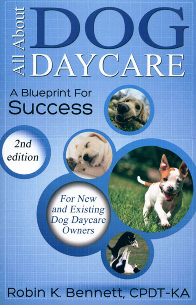 All about dog daycare a blueprint for success 2nd edition dogwise malvernweather Image collections