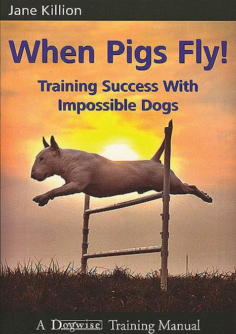 When Pigs Fly-training the impossible dog
