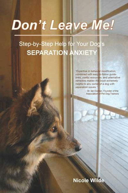 Dont Leave Me Step By Step Help For Your Dogs Separation Anxiety