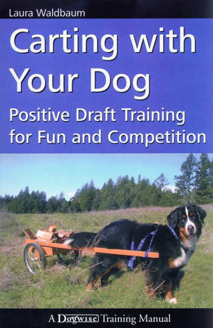Carting With Your Dog - Positive Draft Training for Fun and Competition