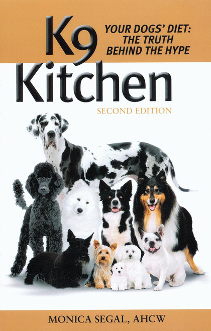 K9 Kitchen - Your Dogs' Diet: The Truth Behind The Hype, 2nd Edition