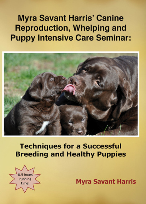 Streaming Version - Myra Savant Harris' Canine Reproduction, Whelping and Puppy Intensive Care Seminar: Techniques for a Successful Breeding and Healthy Puppies