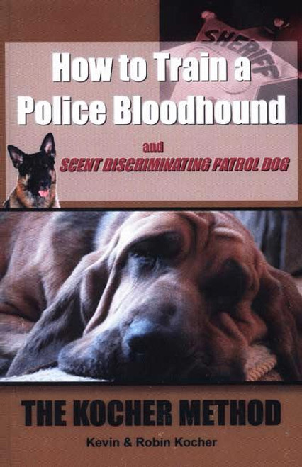 Ebook How To Train A Police Bloodhound And Scent Discriminating Patrol Dog Second Edition Dogwise