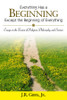 Everything Has a Beginning Except the Beginning of Everything: Essays on the Fusion of Religion, Philosophy, and Science