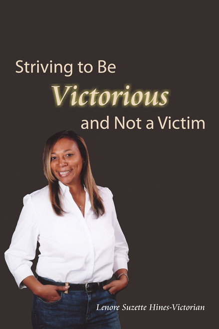 Striving to Be Victorious and Not a Victim